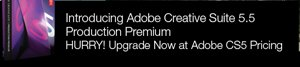 Hurry! Upgrade to Adobe CS5.5 Production Premium Now at CS5 Pricing!