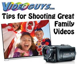 Videoguys' Tips for Shooting Family/Home/Holiday Video (2010 update)