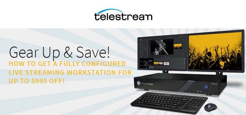 Gear Up & Save! Wirecast owners Save up to $995 off the price of Wirecast Gear!