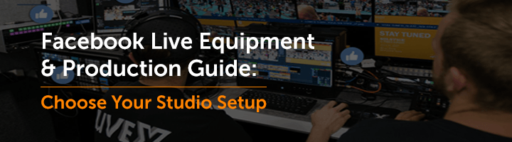 Wowza Guide to Production Gear for Facebook Live