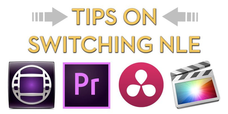 Tips on Switching your NLE Video Editing Software