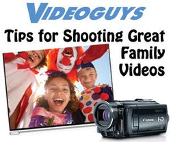 Videoguys' Shooting Tips for Family/Home/Holiday Video