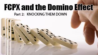 FCPX and the Domino Effect Pt 2: Knocking Them Down