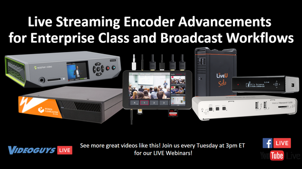 Live Streaming Encoder Advancements for Enterprise and Broadcast Workflows on Videoguys Live