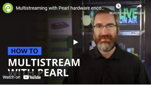 Epiphan Pearl Encoders let you Multistream to Multiple Destinations