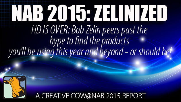 "Bob Zelin ""EVERYTHING at NAB 2015 was about 4K. HD is over"""