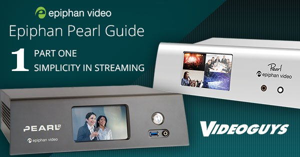 Epiphan Pearl Guide Part 1: Simplicity in Streaming