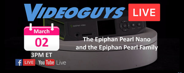 TUNE IN MARCH 02 for The Epiphan Pearl Nano Debut and Live Demo on Videoguys Live
