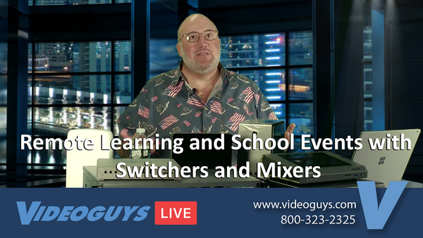 Remote Learning and School Events with  Switchers and Mixers