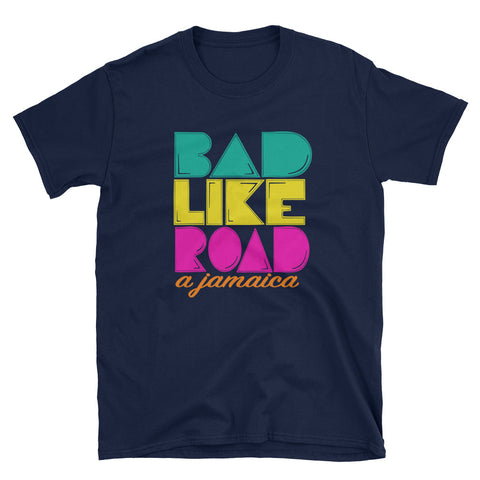 Bad Like Road a Jamaica - Short-Sleeve Unisex T-Shirt - tingzapparel