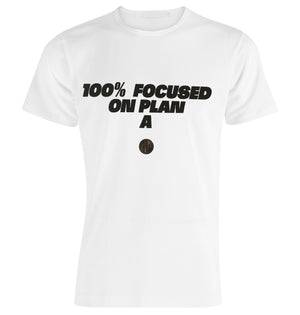 """100% Focused On Plan A"""