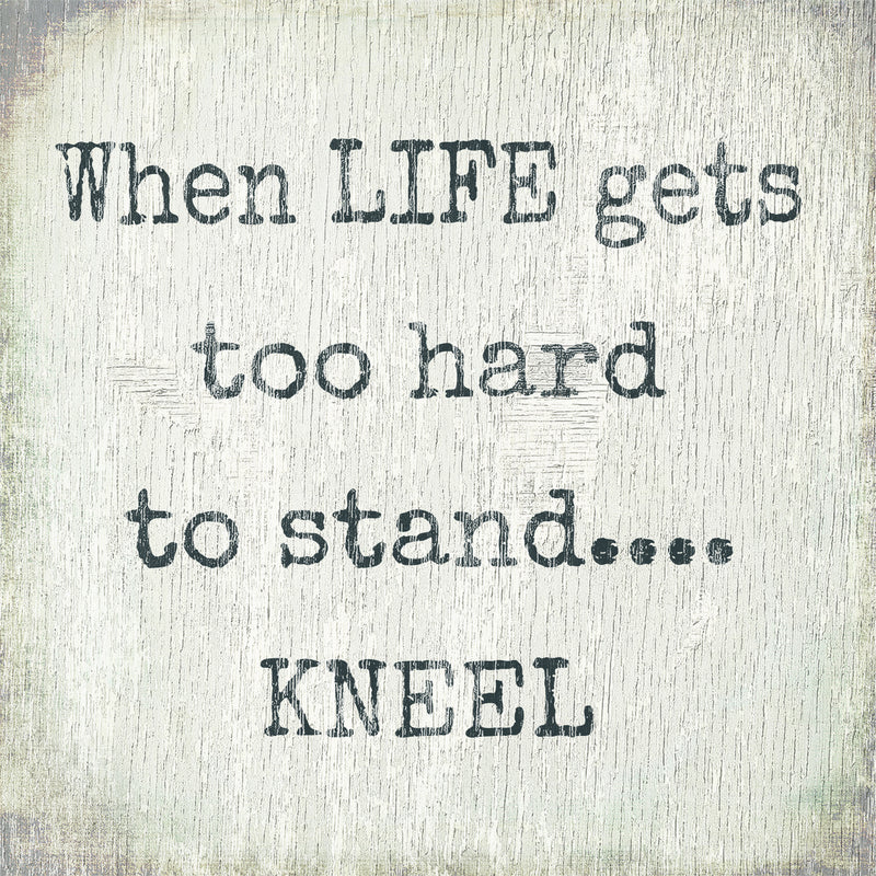 6 X 6 Box Sign When Life Gets Too Hard To Stand Kneel