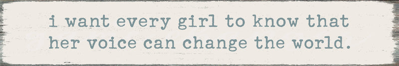 2.5 X 15 Box Sign I Want Every Girl To Know That Her Voice Can Change The World