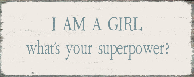 4 X 10 Box Sign I Am A Girl Whats Your Superpower
