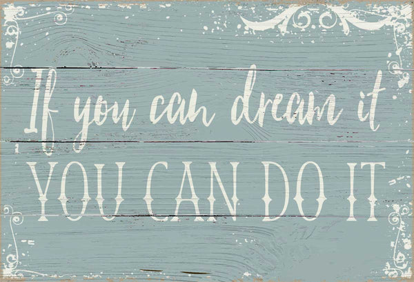 7 X 11.5 Box Sign If You Can Dream It You Can Do It