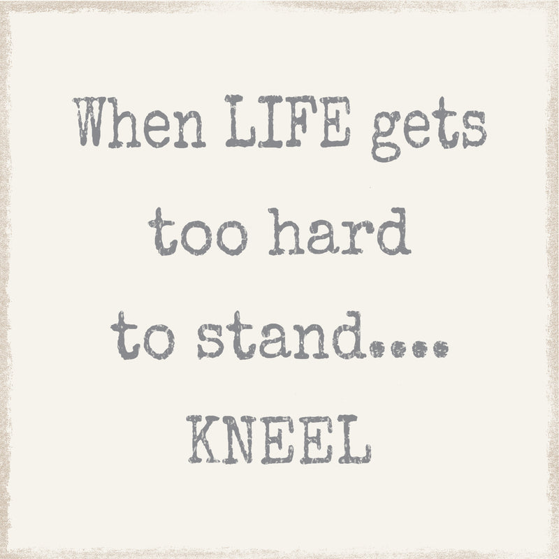 8  X  8 Box Sign Life Hard To Stand Kneel