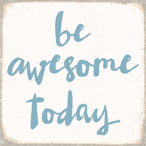 6 X 6 Box Sign Be Awesome Today 6X6 Box Sign