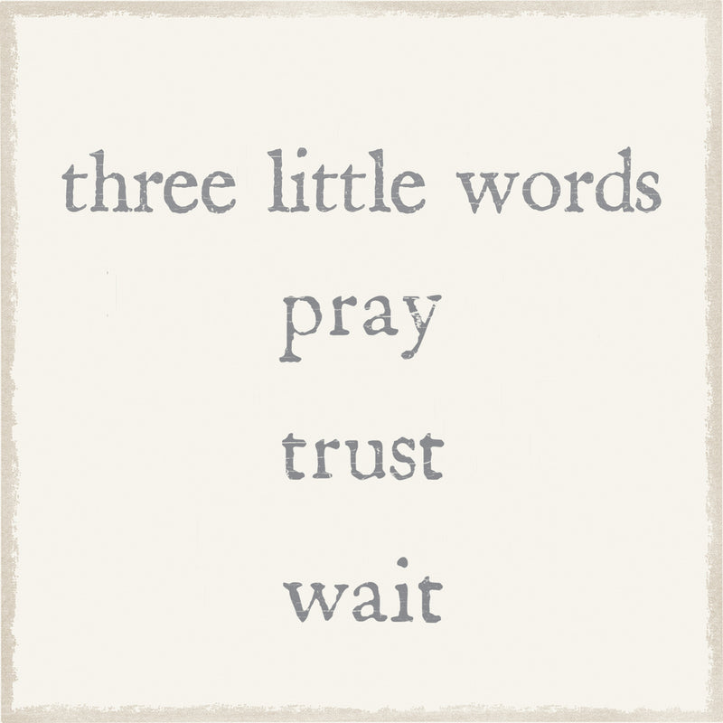 6 X 6 Box Sign Three Little Words Pray Trust Wait