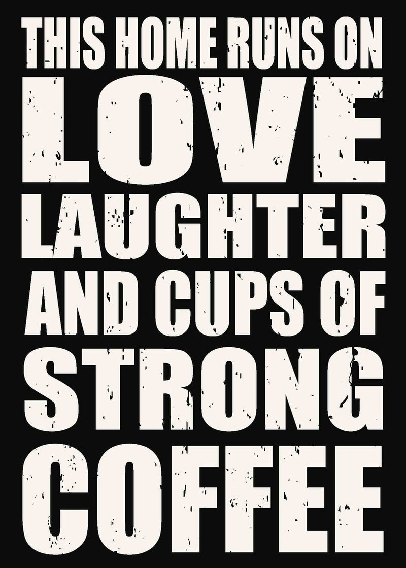 5 X 7 Box Sign This Home Runs On Love Laughter And Cups Of Strong Coffee