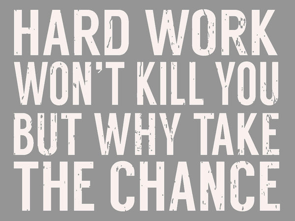 5 X 7 Box Sign Hard Work Wont Kill You But Why Take The Chance