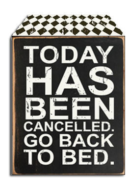 5 X 7 Box Sign Today Has Been Cancelled Go Back To Bed