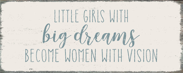 4 X 10 Box Sign Little Girls With Big Dreams Become Women With Vision