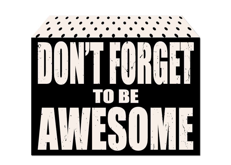 5 X 7 Box Sign Dont Forget To Be Awesome