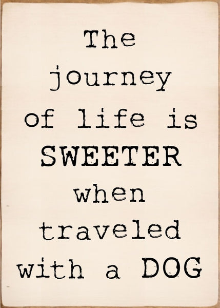 5 X 7 Box Sign The Journey Of Life Is Sweeter When Travels With A Dog