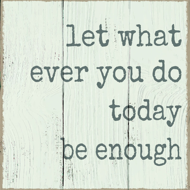 8 X 8 Box Sign Let What Ever You Do Today Be Enough