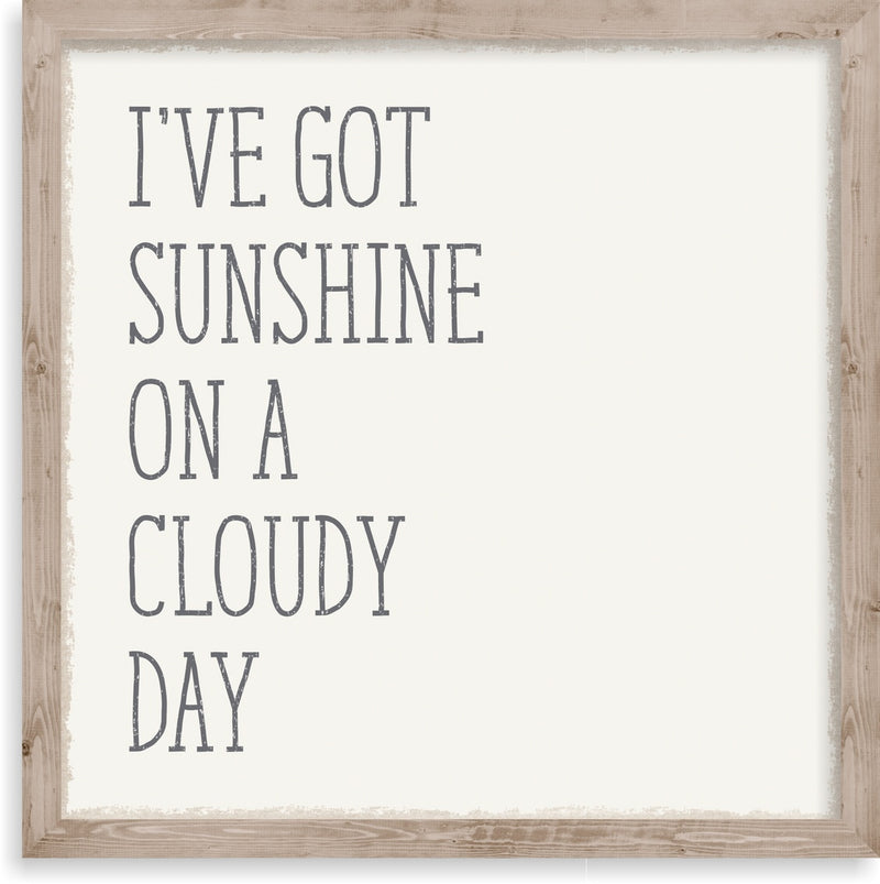 10 X 10 Box Sign Ive Got Sunshine On A Cloudy Day
