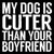 6 X 6 Box Sign My Dog Is Cuter Than Your Boyfriend