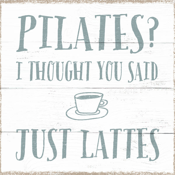 8 X 8 Box Sign Pilates I Thought You Said Just Lattes