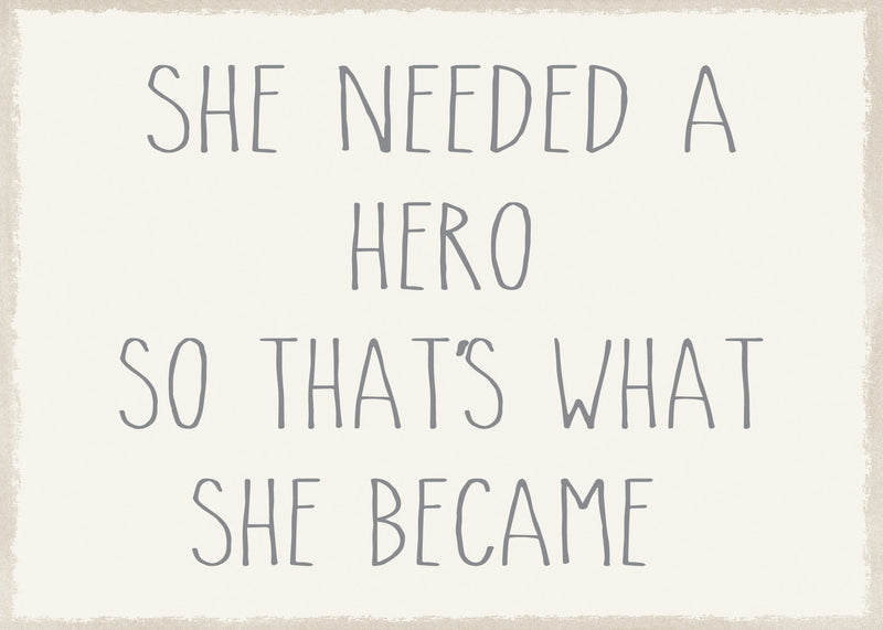 5 X 7 Box Sign She Needed A Hero So Thats What She Became