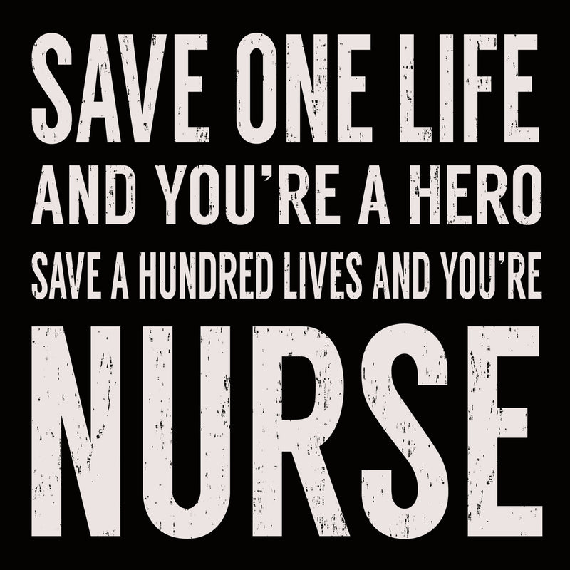 6 X 6 Box Sign Save One Life And Youre A Hero Save A Hundred Lives And Youre Nurse
