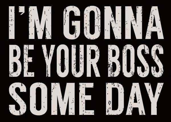 5 X 7 Box Sign Im Gonna Be Your Boss Some Day