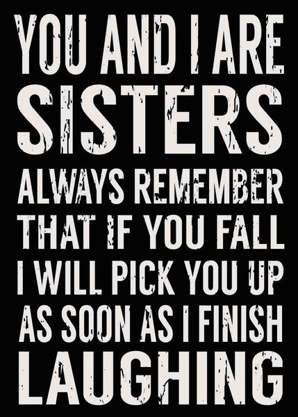5 X 7 Box Sign You And I Are Sisters Always Remember That If You Fall I Will Pick You Up As Soon As I Finish Laughing