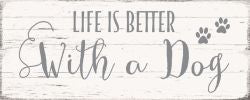 Life Is Better With Dog -  4X10 Box Sign
