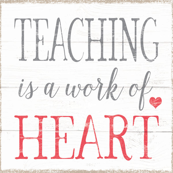 Teaching Is A Work Of Heart - 6X6 Or 8X8 Box Sign