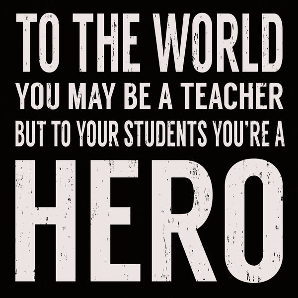 To The World You May Be A Teacher But To Your Students You're A Hero - 6X6 Or 8X8 Box Sign