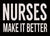 Nurses Make It Better - 5X7 Box Sign