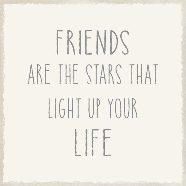 Friends Are The Stars That Light Up Your Life - 8X8 Box Sign