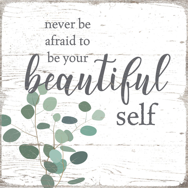 Never Be Afraid To Be Your Beautiful Self - 6X6 Box Sign