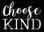 Choose Kind - 5X7 Box Sign
