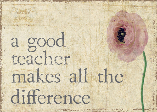 A Good Teacher Makes All The Difference - 5X7 Box Sign