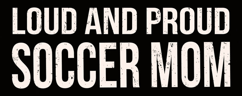 Loud And Proud Soccer Mom - 4X10 Box Sign