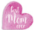 Best Mom Ever - 8X8 Cut Out Heart Sign