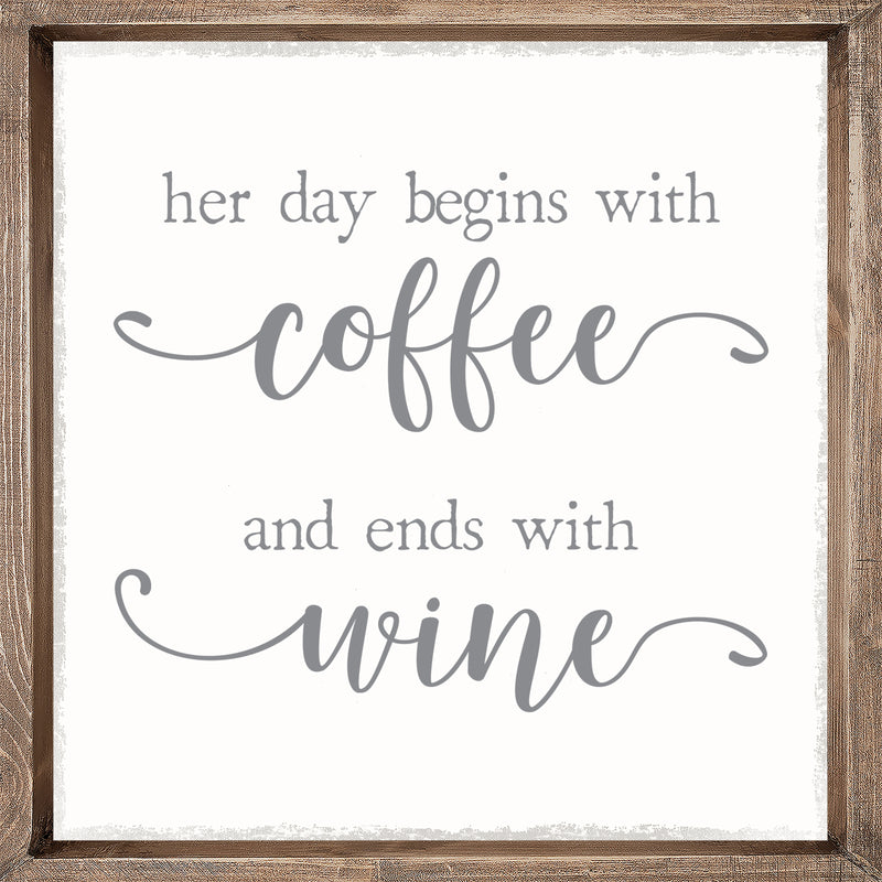 Her Day Begins With Coffee And Ends With Wine - 12X12 Framed Wooden Sign