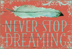 Never Stop Dreaming - 5X7 Box Sign