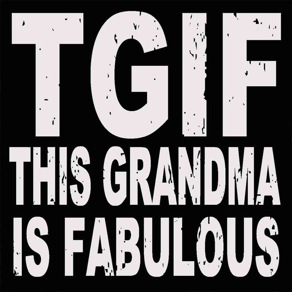 TGIF This Grandma Is Fabulous - 8X8 Box Sign