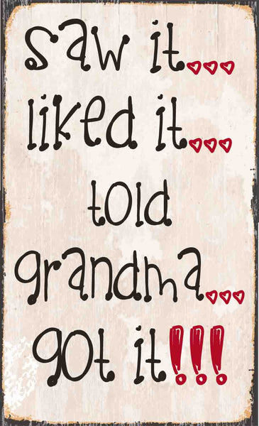 Saw it...Liked It...Told It Told Grandma.Got It! 7X11.5 Box Sign - 7X11.5 Box Sign